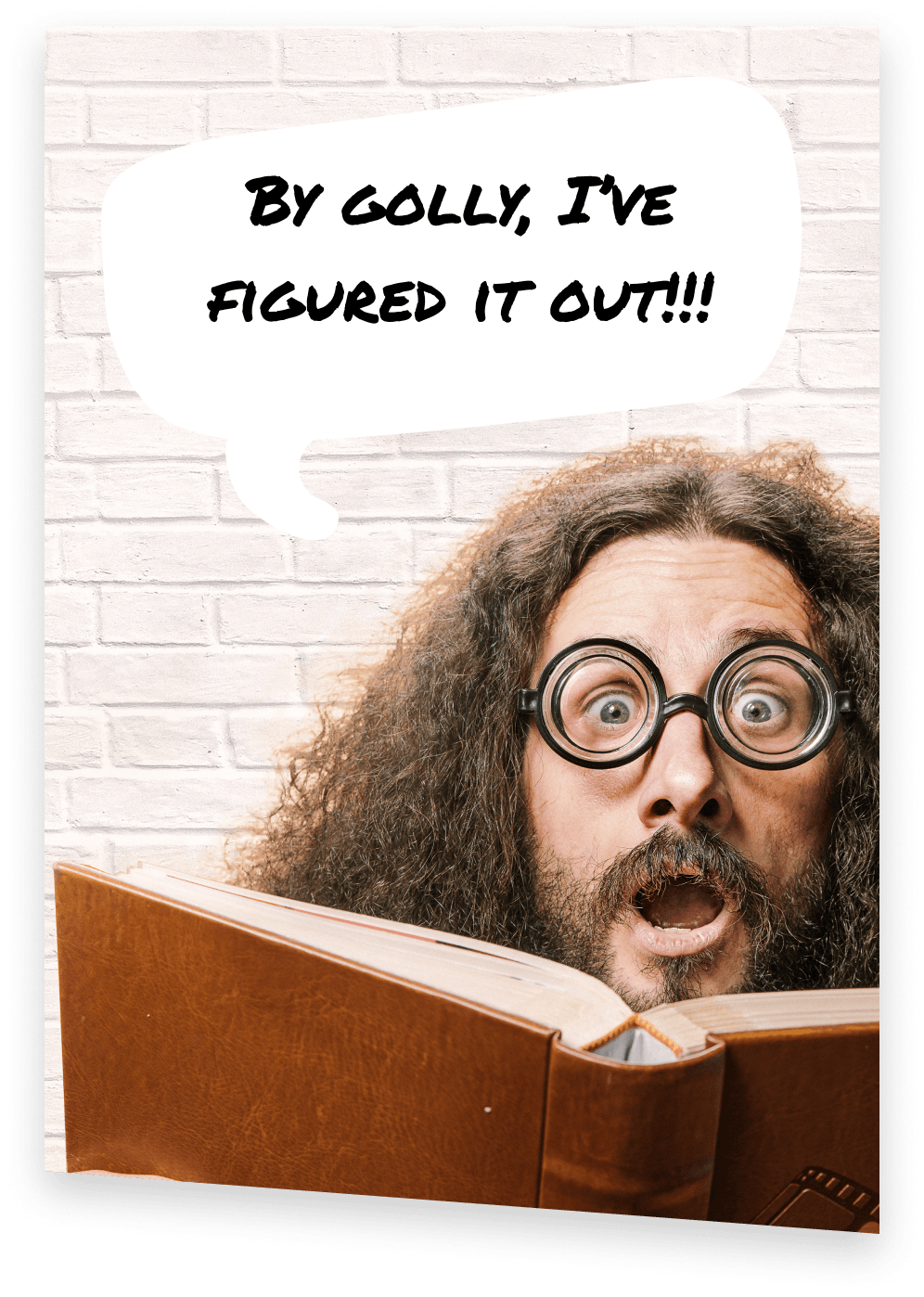 "SAT Prep Teacher with glasses and long curly hair, holding a book, with a word bubble above his head saying ""By Golly, I've figured it out!!!"""